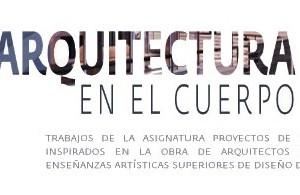 Arquitectura en el Cuerpo presenta los trabajos de la Escuela de Arte y Diseño