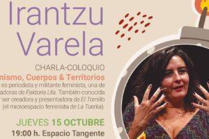 Irantzu Varela periodista vasca hará un repaso sin remilgos por algunos de los puntos más fuertes y controvertidos del feminismo
